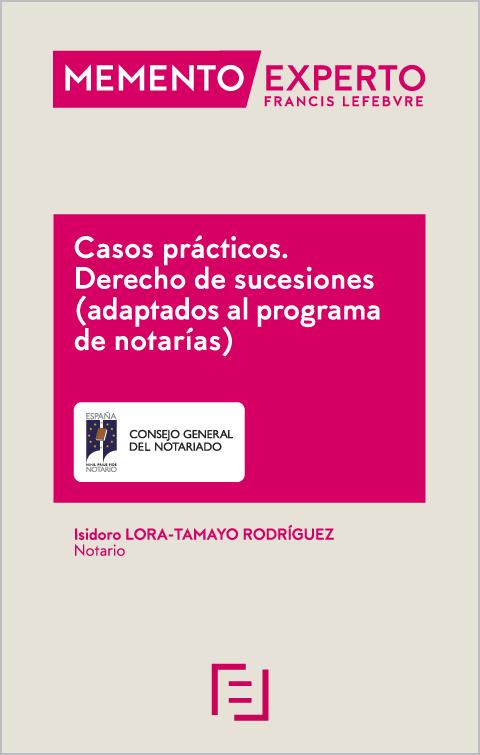 Isidoro Lora-Tamayo Rodríguez: Casos prácticos. Derecho de sucesiones (adaptados al programa de notarías)