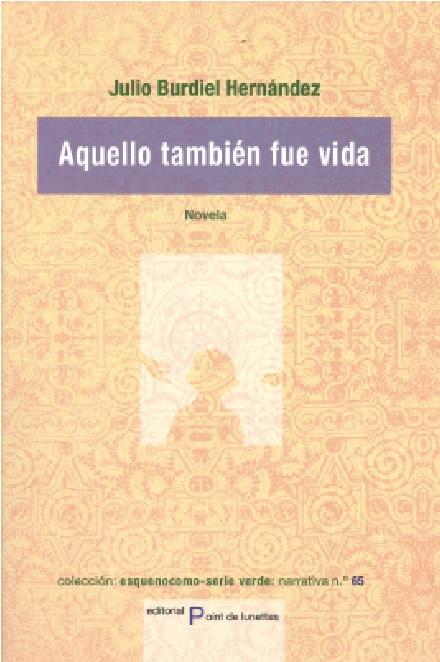 """""""Aquello también fué vida"""" es una novela de Julio Burdiel Hernández, ambientada en Salamanca."""